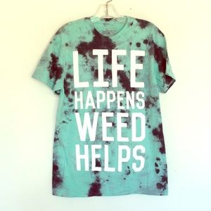 Other - Life Happens Weed Helps Tie Dye T Shirt